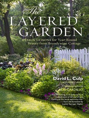 The Layered Garden : Design Lessons for Year-Round Beauty from Brandywine Cottage - David L. Culp