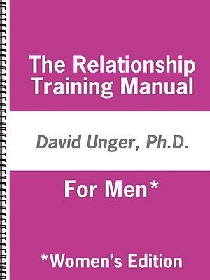 The Relationship Training Manual For Men Ph.D. David Unger