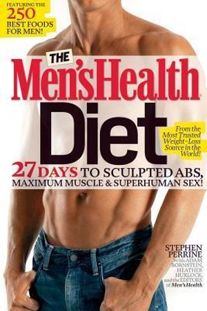 Men's Health Diet - Order Now For Your Chance to Win!* : 27 Days to Sculpted Abs, Maximum Muscle & Superhuman Sex! - Stephen Perrine