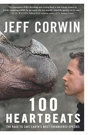 100 Heartbeats  : The Race to Save Earth's Most Endangered Species - Jeff Corwin