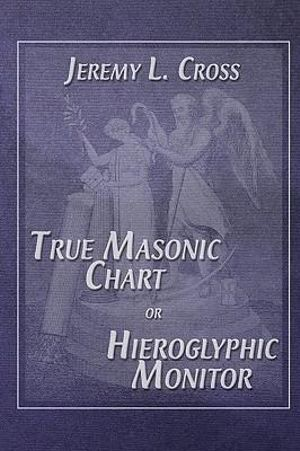 The True Masonic Chart, Jeremy L. Cross