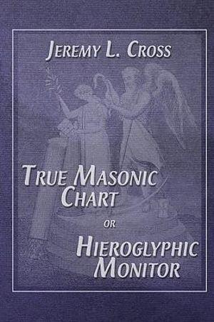 The True Masonic Chart, Jeremy L. Cross