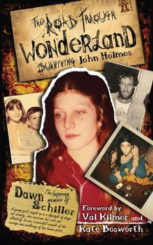 The Road Through Wonderland : Surviving John Holmes - Dawn Schiller
