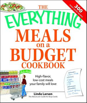 Everything Meals on a Budget Cookbook : High-flavor, low-cost meals your family will love - Linda Larsen