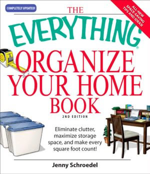 Everything Organize Your Home Book : Eliminate clutter, set up your home office, and utilize space in your home - Jenny Schroedel