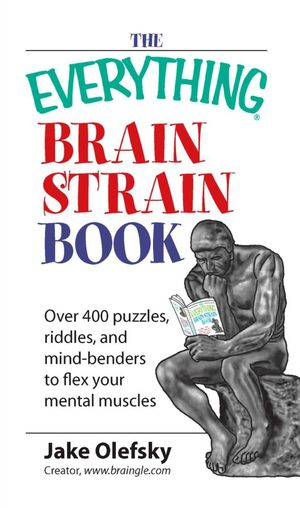 Everything Brain Strain Book : Over 400 Puzzles, Riddles, And Mind-Benders To Flex Your Mental Muscles - Jake Olefsky