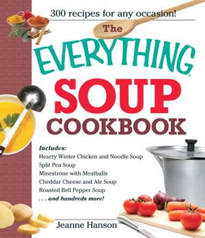 The Everything Soup Cookbook - B. J. Hanson