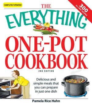 The Everything One-Pot Cookbook : Delicious and simple meals that you can prepare in just one dish; 300 all-new recipes! - Pamela Rice Hahn