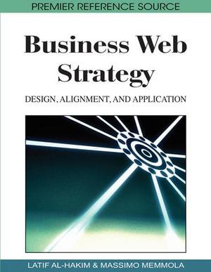 Business Web Strategy : Design, Alignment, and Application - Latif Al-Hakim