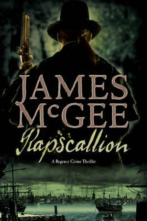 Rapscallion : A Regency Crime Thriller - James McGee