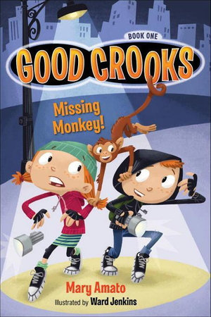 Good Crooks Book One : Missing Monkey! - Mary Amato
