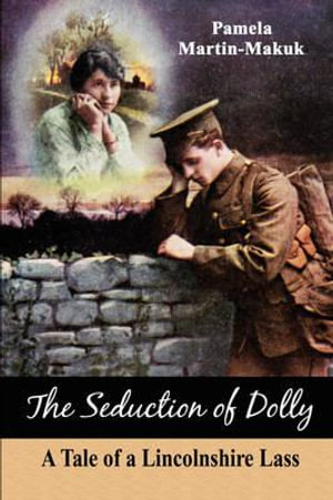 The Seduction of Dolly : A Tale of a Lincolnshire Lass - Pamela Martin-Makuk