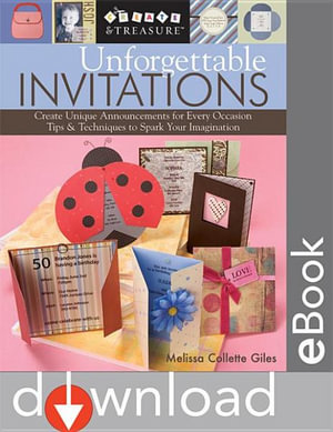 Unforgettable Invitations : Create Unique Announcements for Every Occasion - Tips & Techniques to Spark Your Imagination - Melissa Collette Giles