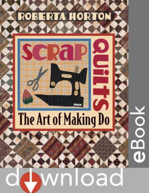 Scrap Quilts : The Art of Making Do - Roberta Horton
