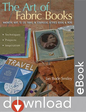The Art of Fabric Books : Innovative Ways to Use Fabric in Scrapbooks, Altered Books & More - Jan Bode Smiley
