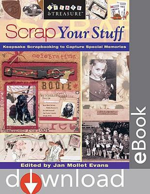 Scrap Your Stuff : Keepsake Scrapbooking to Capture Special Memories - Jan Mollet Evans