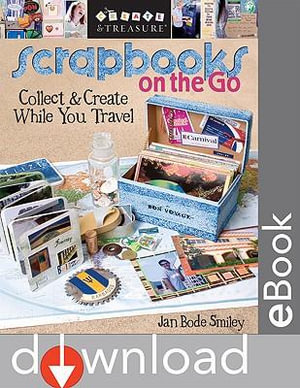Scrapbooks on the Go : Collect & Create While You Travel - Jan Bode Smiley