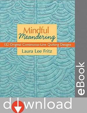 Mindful Meandering : 132 Original Continuous-Line Quilting Designs - Laura Lee Fritz