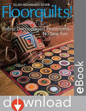 Floorquilts! : Fabric Decoupaged Floorcloths-No-Sew Fun - Ellen Highsmith Silver