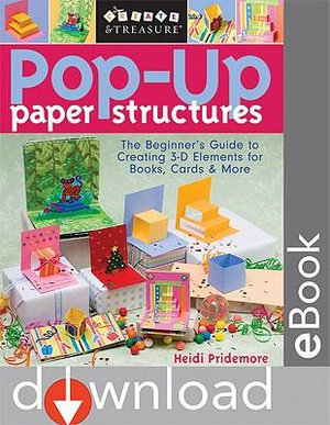Pop Up Paper Structures : The Beginner's Guide to Creating 3-D Elements for Books, Cards & More - Heidi Pridemore