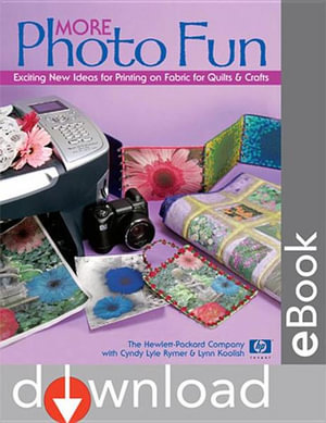 More Photo Fun : Exciting New Ideas for Printing on Fabric for Quilts & Crafts - Cyndy Lyle Rymer