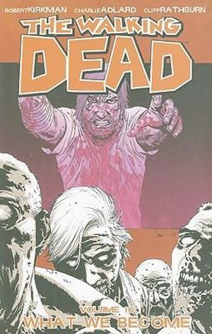 The Walking Dead : Volume 10 : What We Become - Robert Kirkman