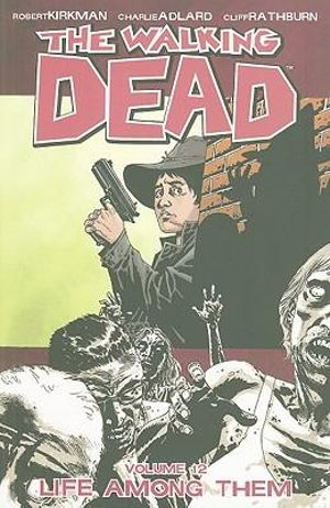 The Walking Dead : Volume 12 : Life Among Them - Robert Kirkman