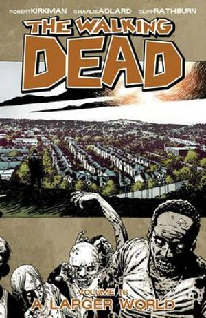 The Walking Dead : Volume 16 : A Larger World  - Charlie Adlard