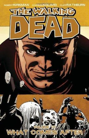 The Walking Dead: Volume 18 : What Comes After - Charlie Adlard