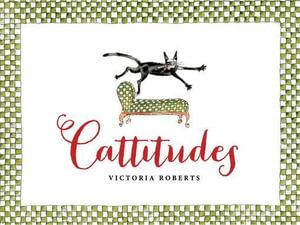 Cattitudes - Victoria Roberts