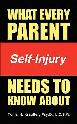 What Every Parent Needs to Know About Self-Injury - Tonja Krautter