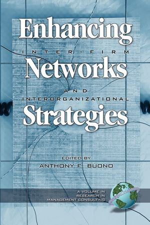 Enhancing Inter-Firm Networks and Interorganizational Strategies. Research in Management Consulting. - Anthony F. Buono
