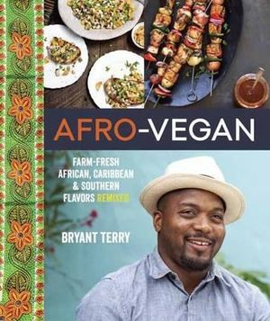 Afro-Vegan : Farm-Fresh African, Caribbean, and Southern Food Remixed - Bryant Terry