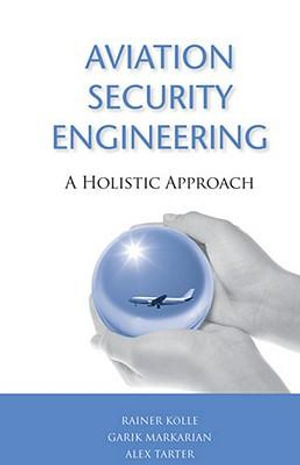 Aviation Security Engineering : A Holistic Approach - Rainer K. Lle
