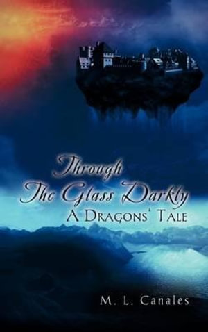 Through The Glass Darkly : A Dragons' Tale - M. L. Canales