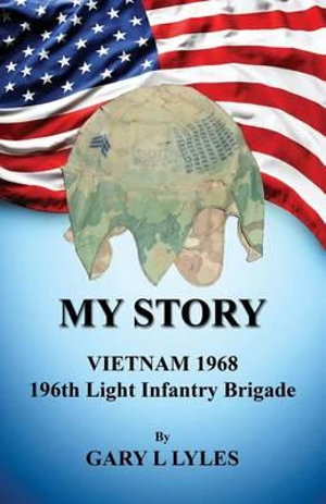 My Story, Vietnam 1968, 196th Light Infantry Brigade - Gary L Lyles
