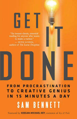 Get It Done : From Procrastination to Creative Genius in 15 Minutes a Day - Sam Bennett