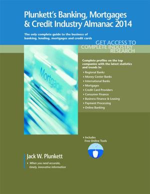 Plunkett's Banking, Mortgages & Credit Industry Almanac 2014 - Jack W. Plunkett