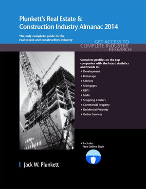 Plunkett's Real Estate & Construction Industry Almanac 2014 - Jack W. Plunkett