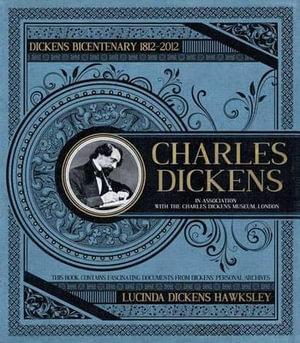 Charles Dickens : Dickens' Bicentenary 1812 - 2012 - Lucinda Dickens Hawksley