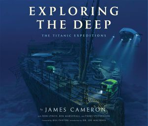 Exploring the Deep : The Titanic Expeditions - James Cameron