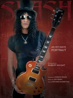Slash : An Intimate Portrait - Robert Knight