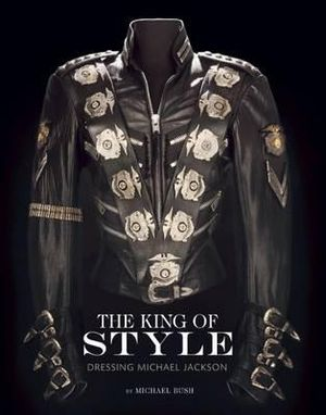 The King of Style : Dressing Michael Jackson - Michael Bush