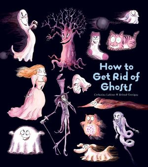 How to Get Rid of Ghosts - Catherine Leblanc