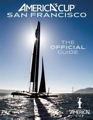 America's Cup San Francisco : The Official Race Book - Kimball Livingston