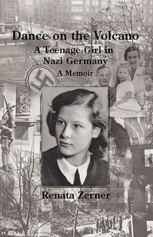 Dance on the Volcano : A Teenage Girl in Nazi Germany - Renata Zerner