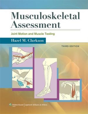 Musculoskeletal Assessment : Joint Motion and Muscle Testing - Hazel M Clarkson