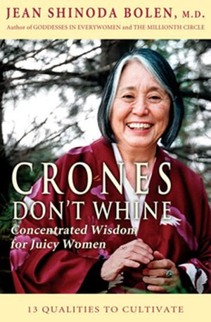 Crones Don't Whine : Concentrated Wisdom for Juicy Women - Jean Shinoda, M.D. Bolen