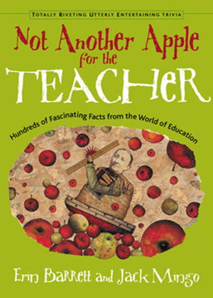 Not Another Apple for the Teacher : Hundreds of Fascinating Facts from the World of Education - Erin Barrett