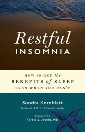 Restful Insomnia : How to Get the Benefits of Sleep Even When You Can't - Sondra Komblatt